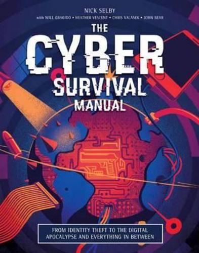 Cyber Attack Survival Manual : From Identity Theft to The Digital Apocalypse and Everything in Between