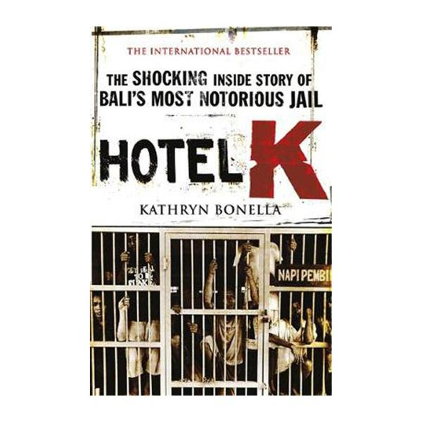 Hotel K: The Shocking Inside Story Of Balis Most Notorious Jail (Paperback)