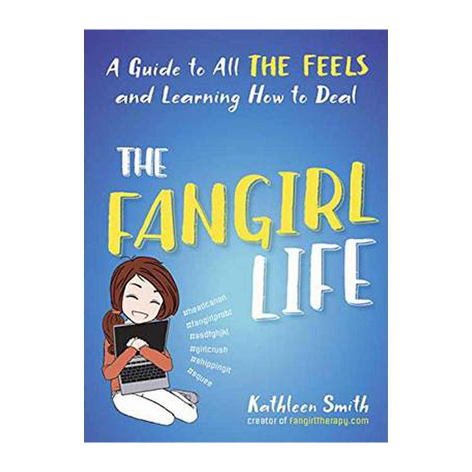 The Fangirl Life: A Guide To All The Feels And Learning How To Deal (Paperback)