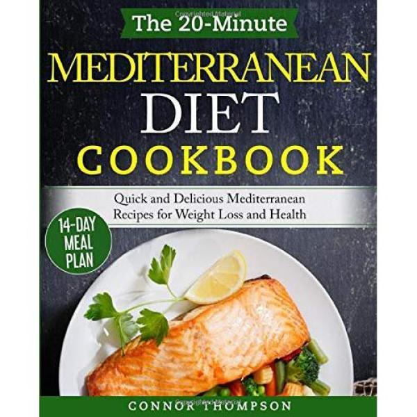 Connor Thompson The 20-Minute Mediterranean Diet Cookbook: Quick and Delicious Mediterranean Recipes for Weight Loss and Health - Paperback