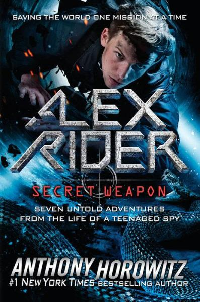 Alex Rider: Secret Weapon: Seven Untold Adventures From the Life of a Teenaged Spy by  Anthony Horowitz