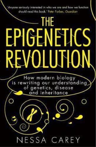 The Epigenetics Revolution : How Modern Biology is Rewriting Our Understanding of Genetics, Disease and Inheritance