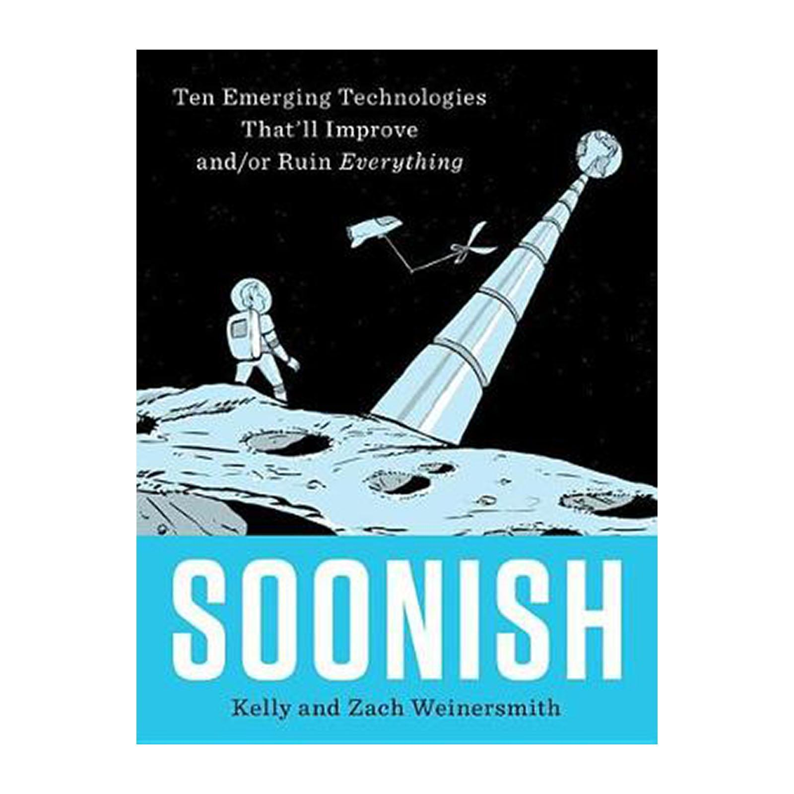 Soonish: Ten Emerging Technologies Thatll Improve And/Or Ruin Everything (Hardback)
