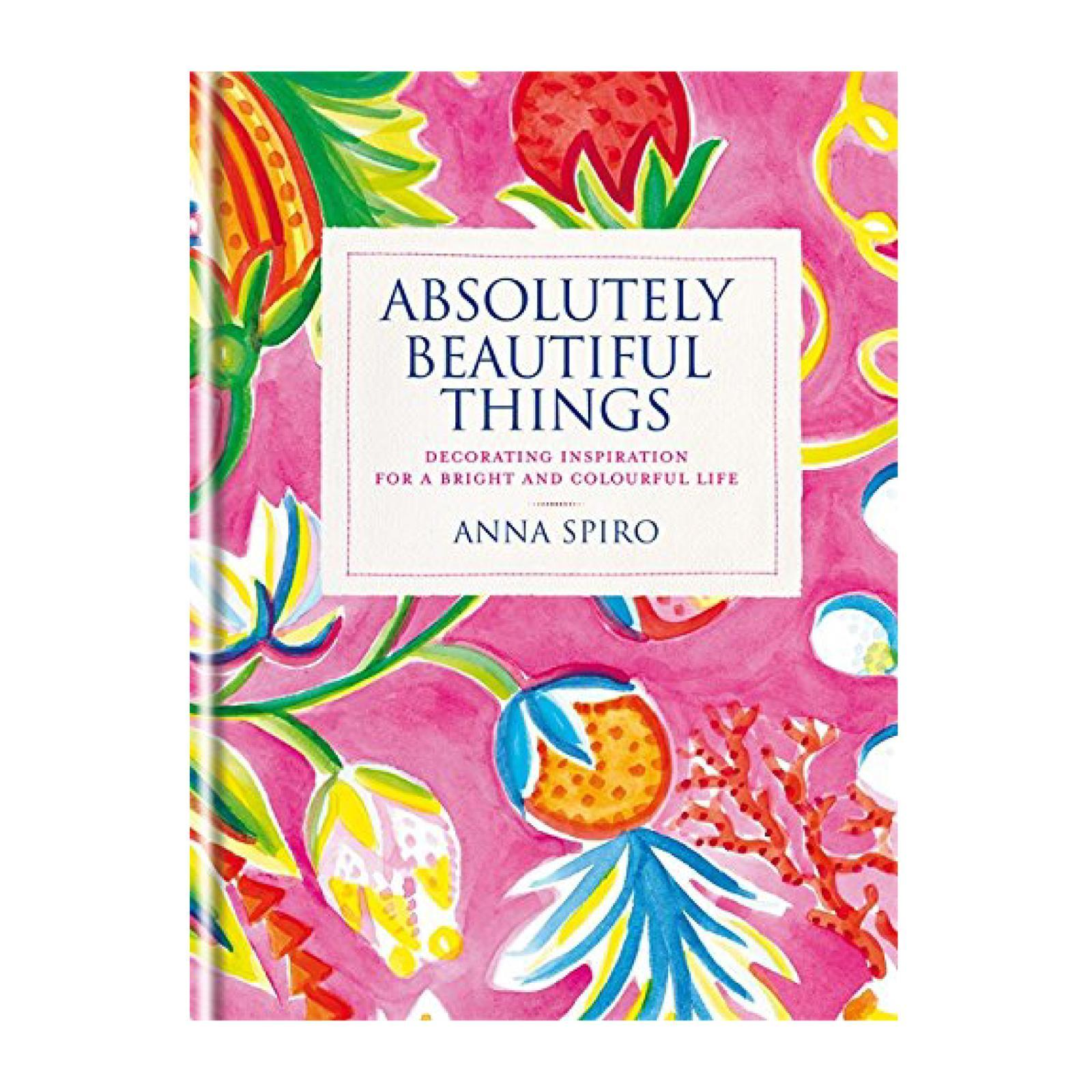 Absolutely Beautiful Things : Decorating Inspiration For A Bright And Colourful Life