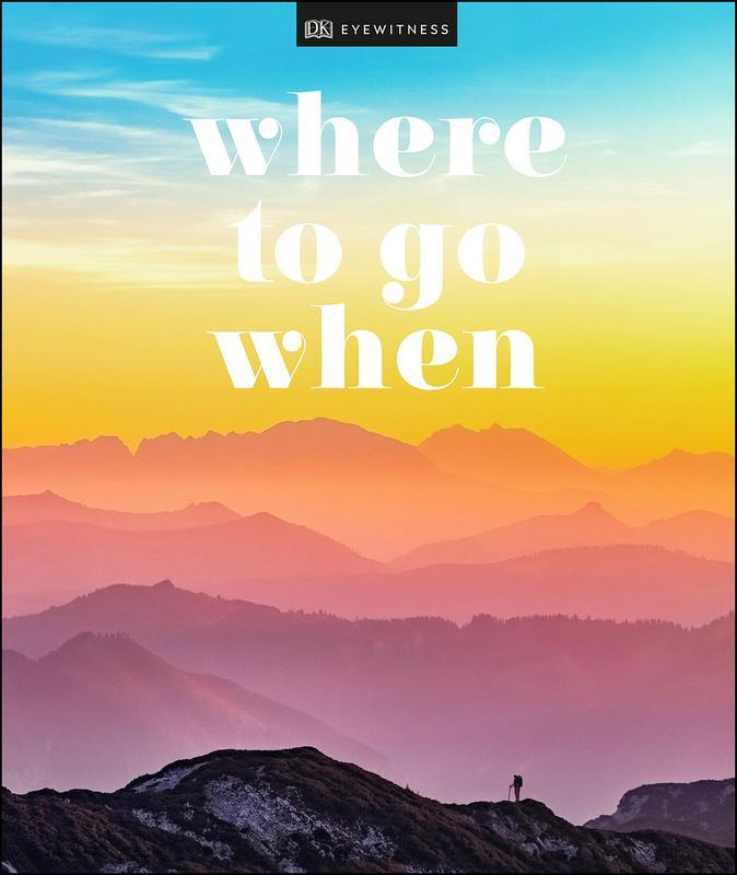 Where To Go When (DK Eyewitness Travel Guide) by DK