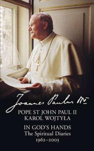 In Gods Hands : The Spiritual Diaries of Pope John Paul II