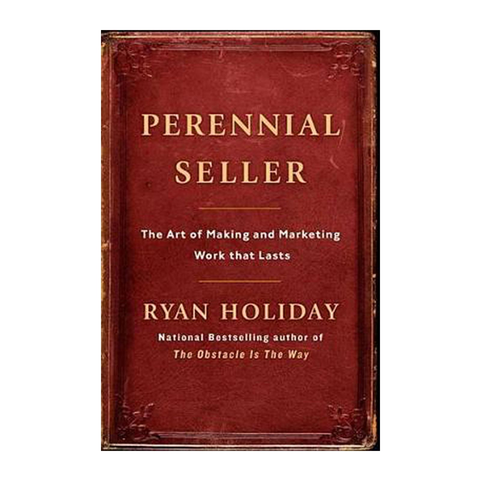 Perennial Seller: The Art Of Making And Marketing Work That Lasts (Hardback)