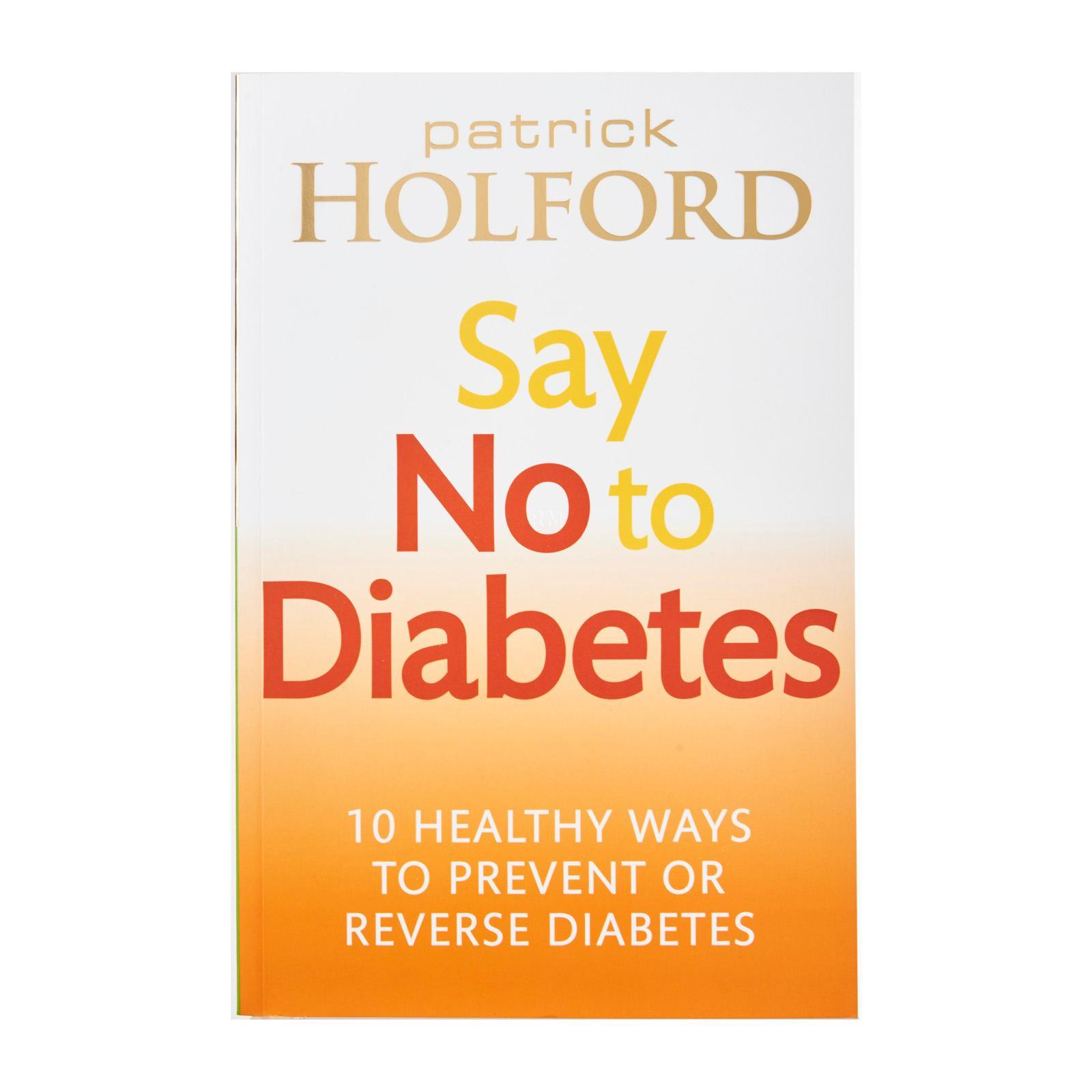 Say No To Diabetes: 10 Healthy Ways To Prevent Or Reverse Diabetes By Patrick Holford
