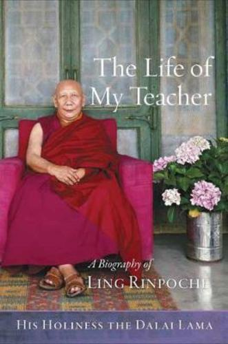 The Life of My Teacher : A Biography of Ling Rinpoche