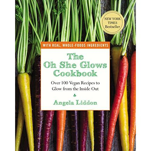 Angela Liddon The Oh She Glows Cookbook: Over 100 Vegan Recipes to Glow from the Inside Out - Paperback