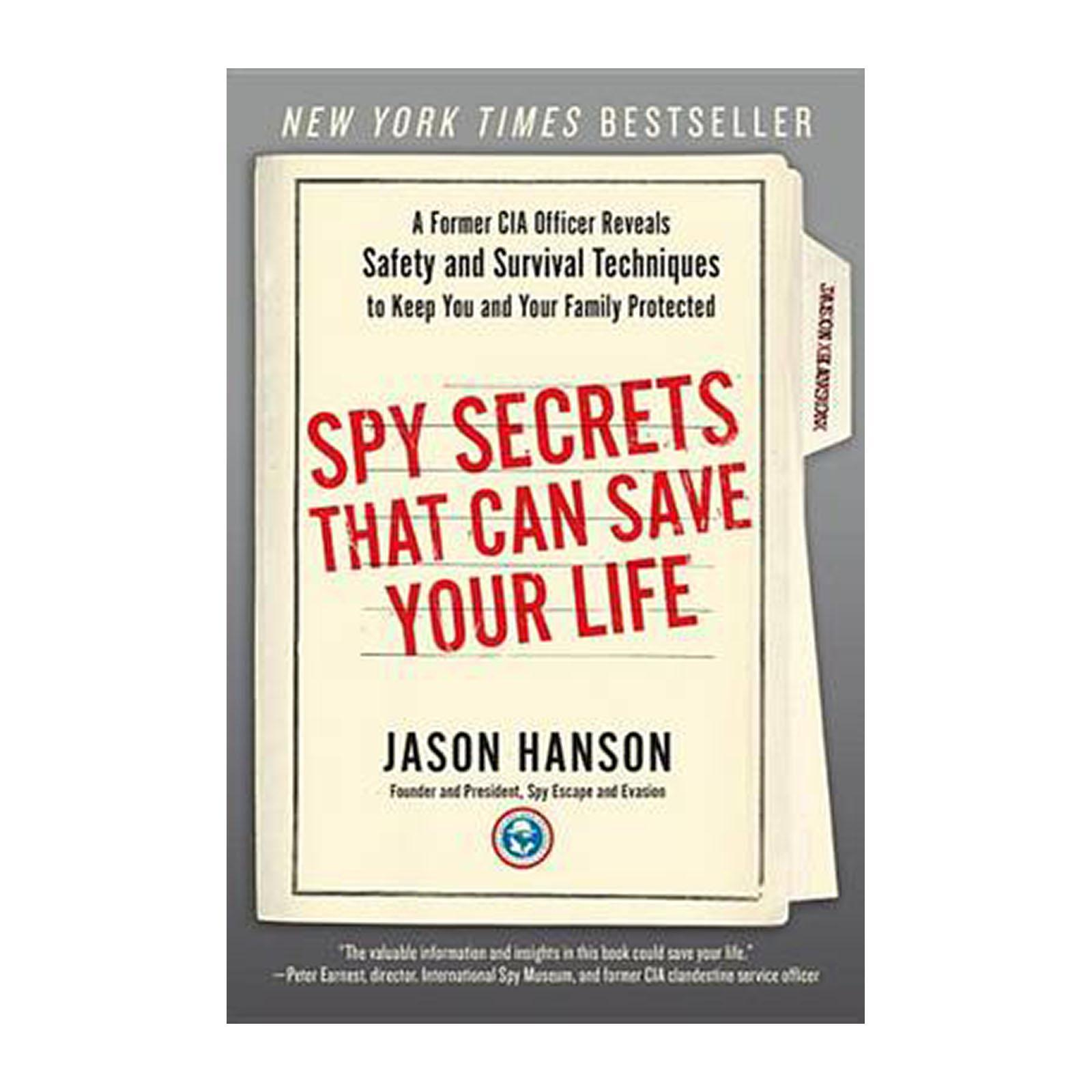 Spy Secrets That Can Save Your Life: A Former Cia Officer Reveals Safety And Survival Techniques To Keep You And Your Family Protected (Paperback)