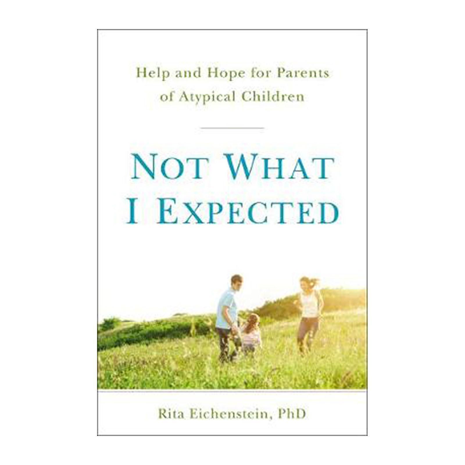 Not What I Expected: Help And Hope For Parents Of Atypical Children (Paperback)
