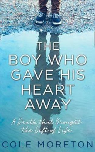 The Boy Who Gave His Heart Away : The True Story of a Death That Brought Life