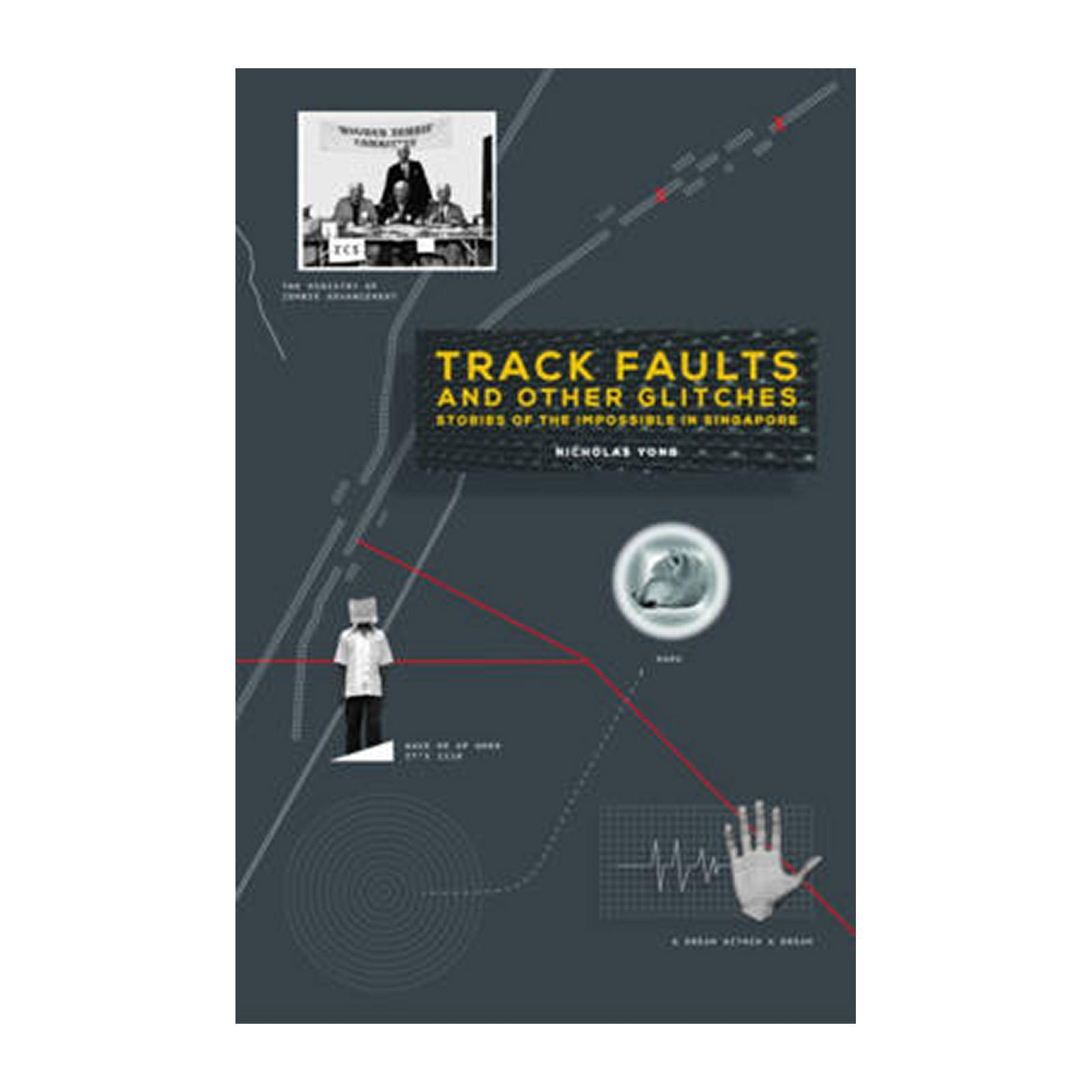 Track Faults And Other Glitches: Stories Of The Impossible In Singapore (Paperback)