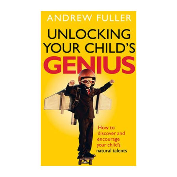 Unlocking Your Childs Genius: How To Discover And Encourage Your Childs Natural Talents (Paperback)