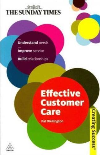 Effective Customer Care : Understand Needs, Improve Service, Build Relationships