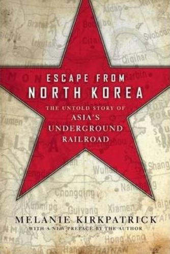 Escape from North Korea : The Untold Story of Asias Underground Railroad