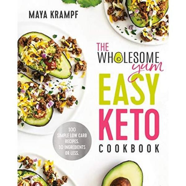 Maya Krampf The Wholesome Yum Easy Keto Cookbook: 100 Simple Low Carb Recipes. 10 Ingredients or Less - Hardcover