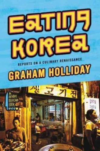 Eating Korea : Reports on a Culinary Renaissance