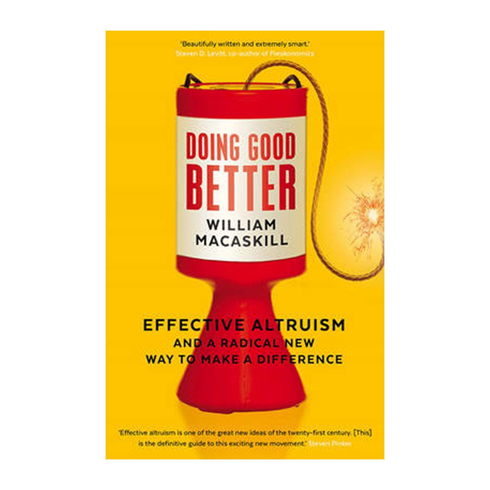 Doing Good Better: Effective Altruism And A Radical New Way To Make A Difference (Paperback)