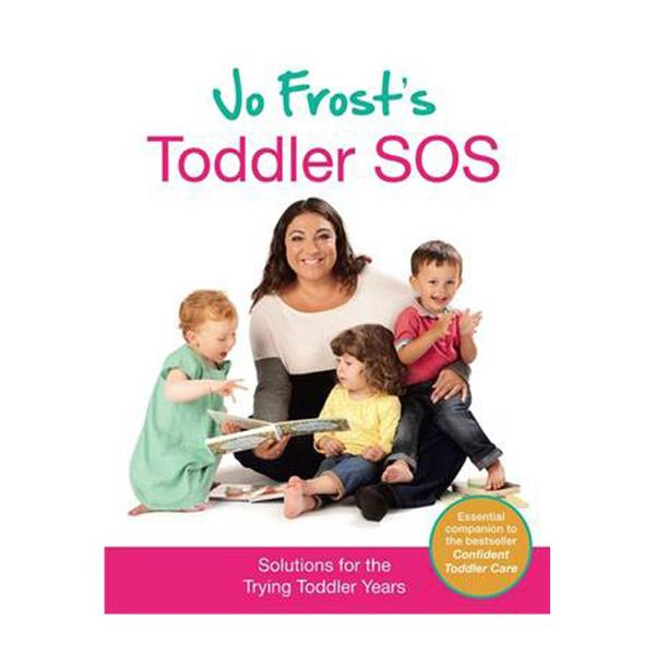Jo Frosts Toddler Sos: Solutions For The Trying Toddler Years (Hardcover)