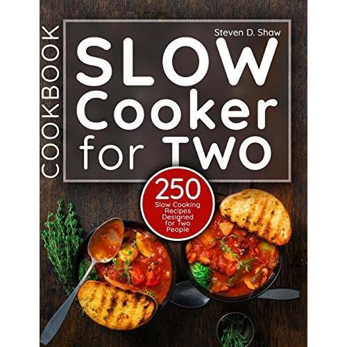Steven D. Shaw Slow Cooker Cookbook for Two: 250 Slow Cooking Recipes Designed for Two People - Paperback