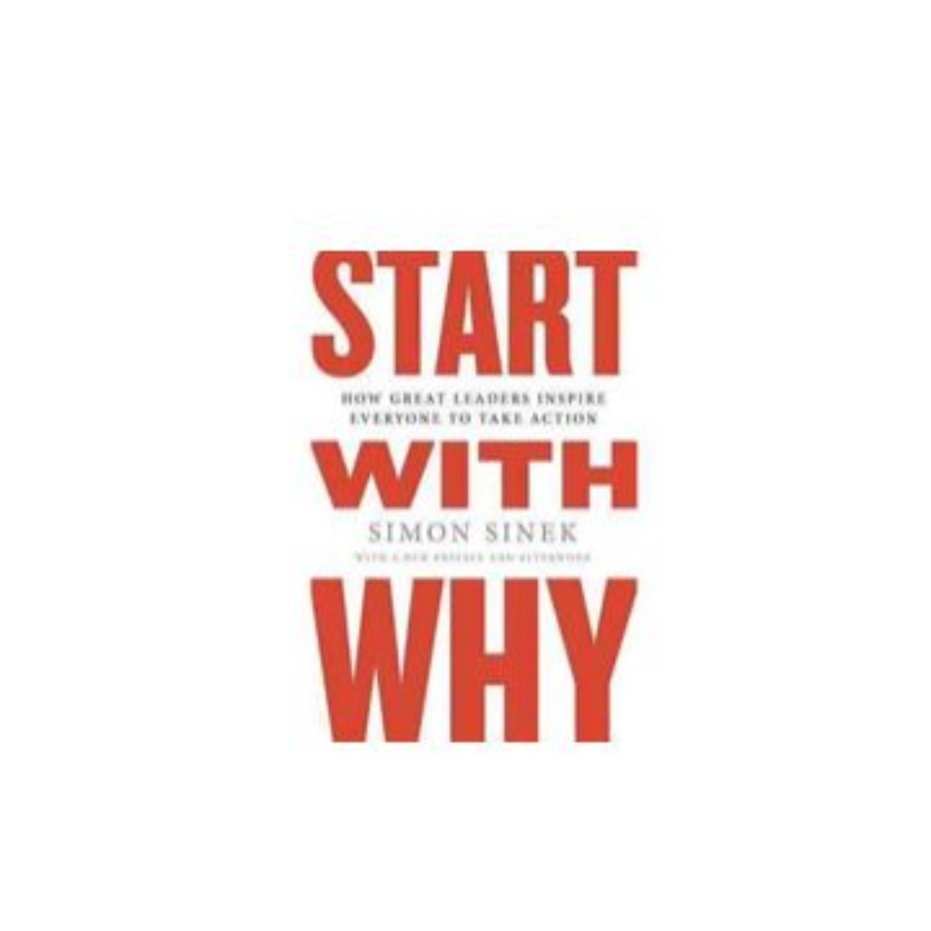 Start With Why: How Great Leaders Inspire Everyone to Take Action ebook
