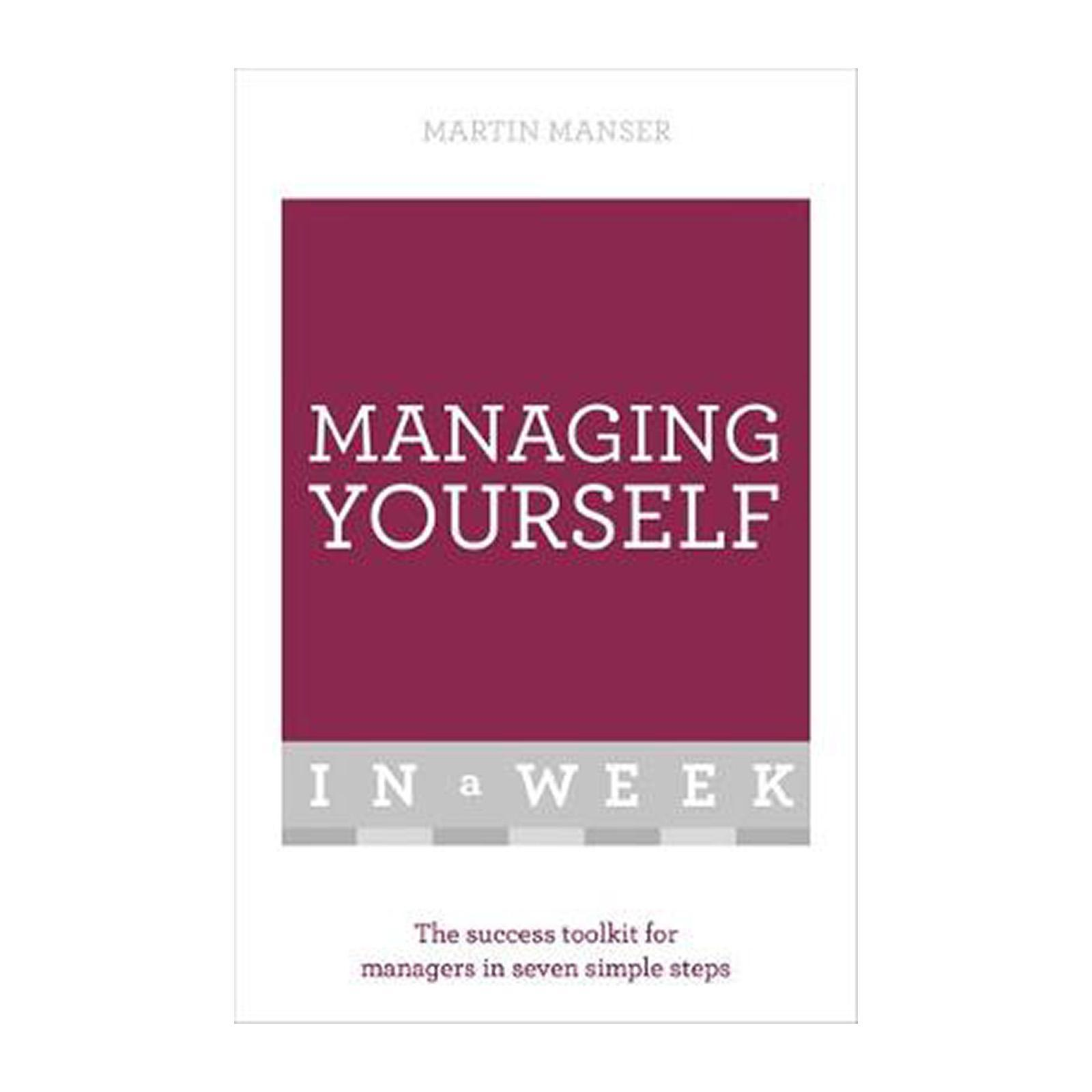 Managing Yourself In A Week: The Success Toolkit For Managers In Seven Simple Steps (Paperback)
