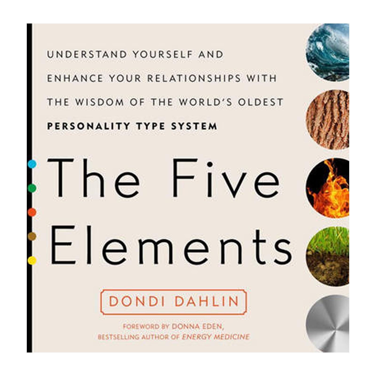 The Five Elements: Understand Yourself And Enhance Your Relationships With The Wisdom Of The Worlds Oldest Personality Type System (Paperback)