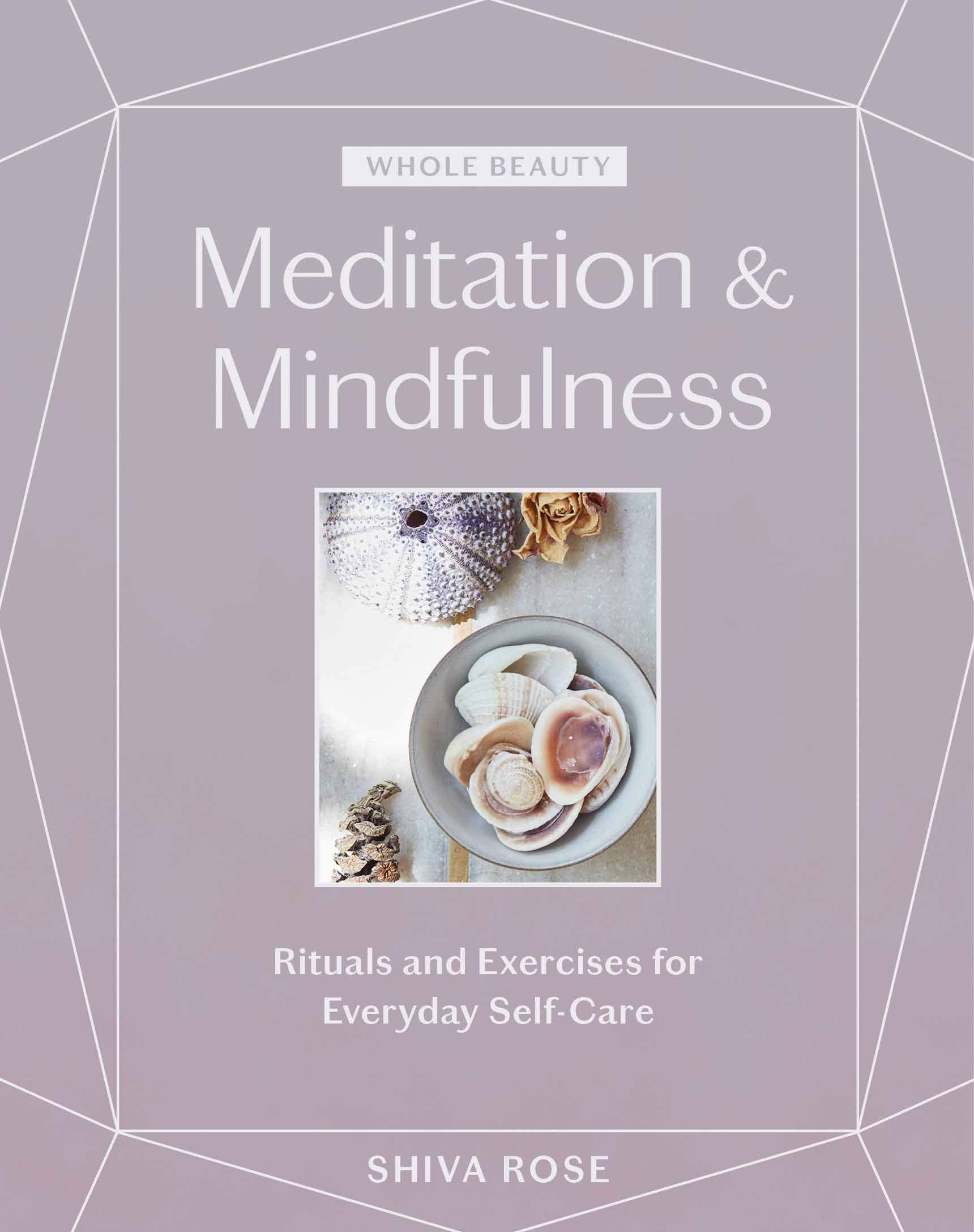 Whole Beauty: Meditation & Mindfulness: Rituals and Exercises for Everyday Self-Care by  Shiva Rose