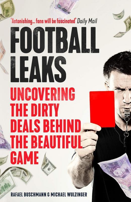Football Leaks by Rafael Buschmann and Michael Wulzinger