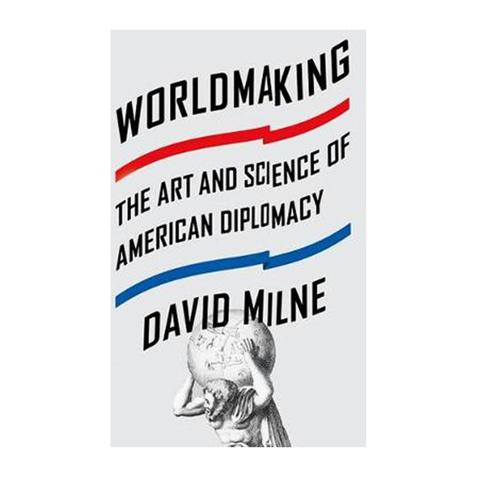 Worldmaking: The Art And Science Of American Diplomacy (Paperback)