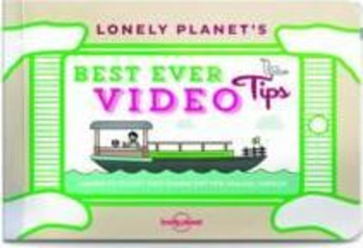 Lonely Planets Best Ever Video Tips