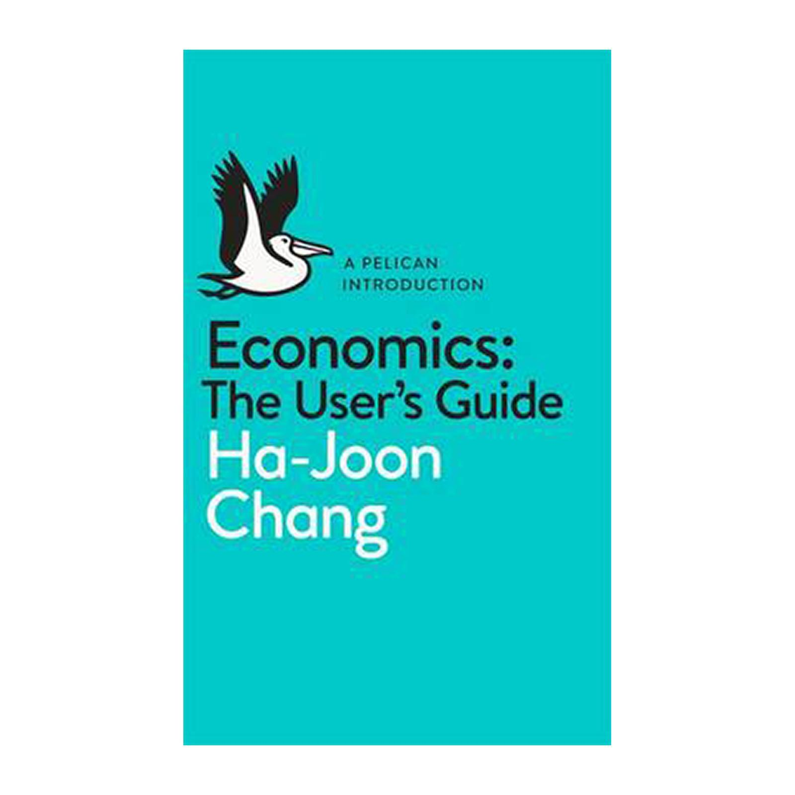 Economics: The Users Guide: A Pelican Introduction (Paperback)