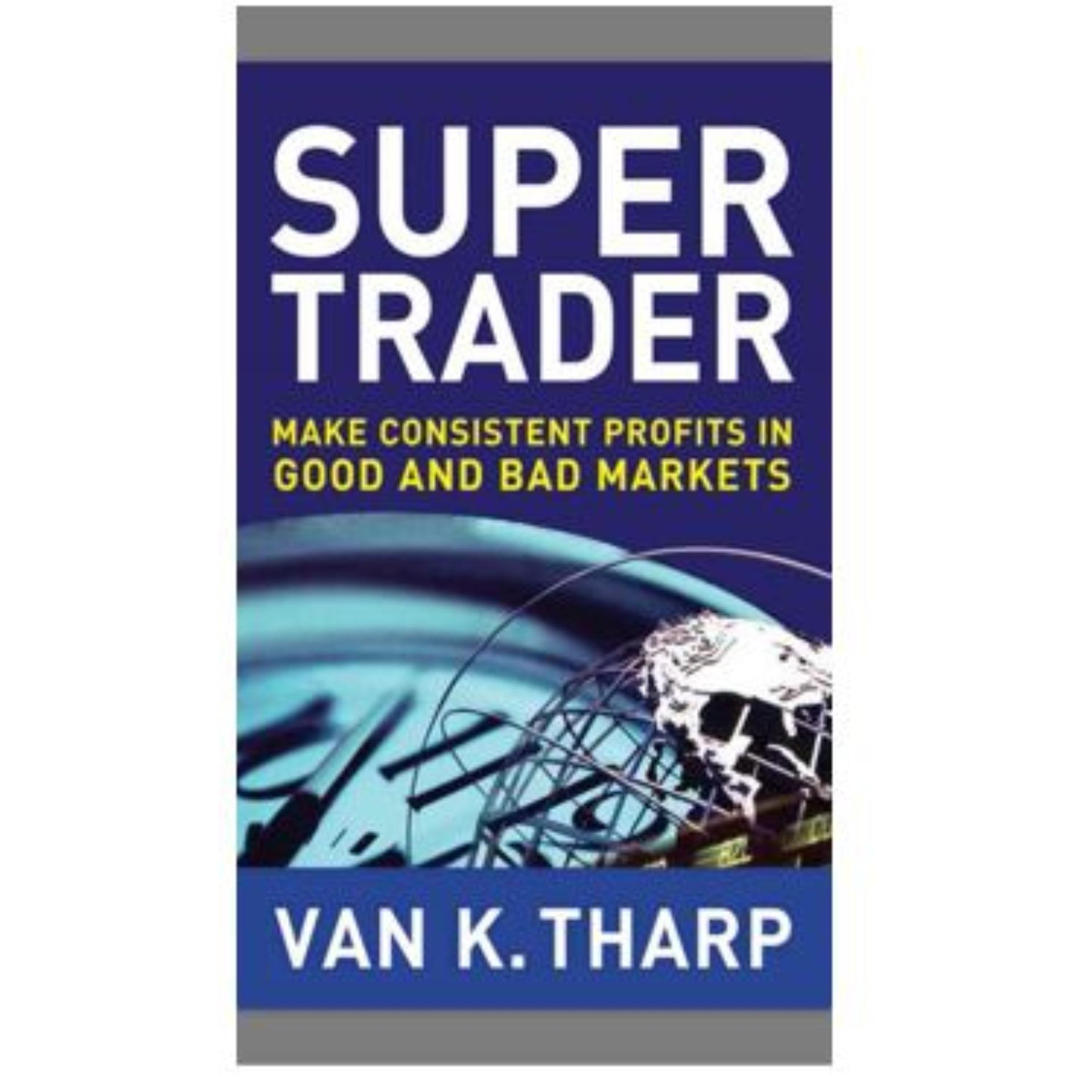 Super Trader: Make Consistent Profits in Good and Bad Markets eBook by Van K. Tharp