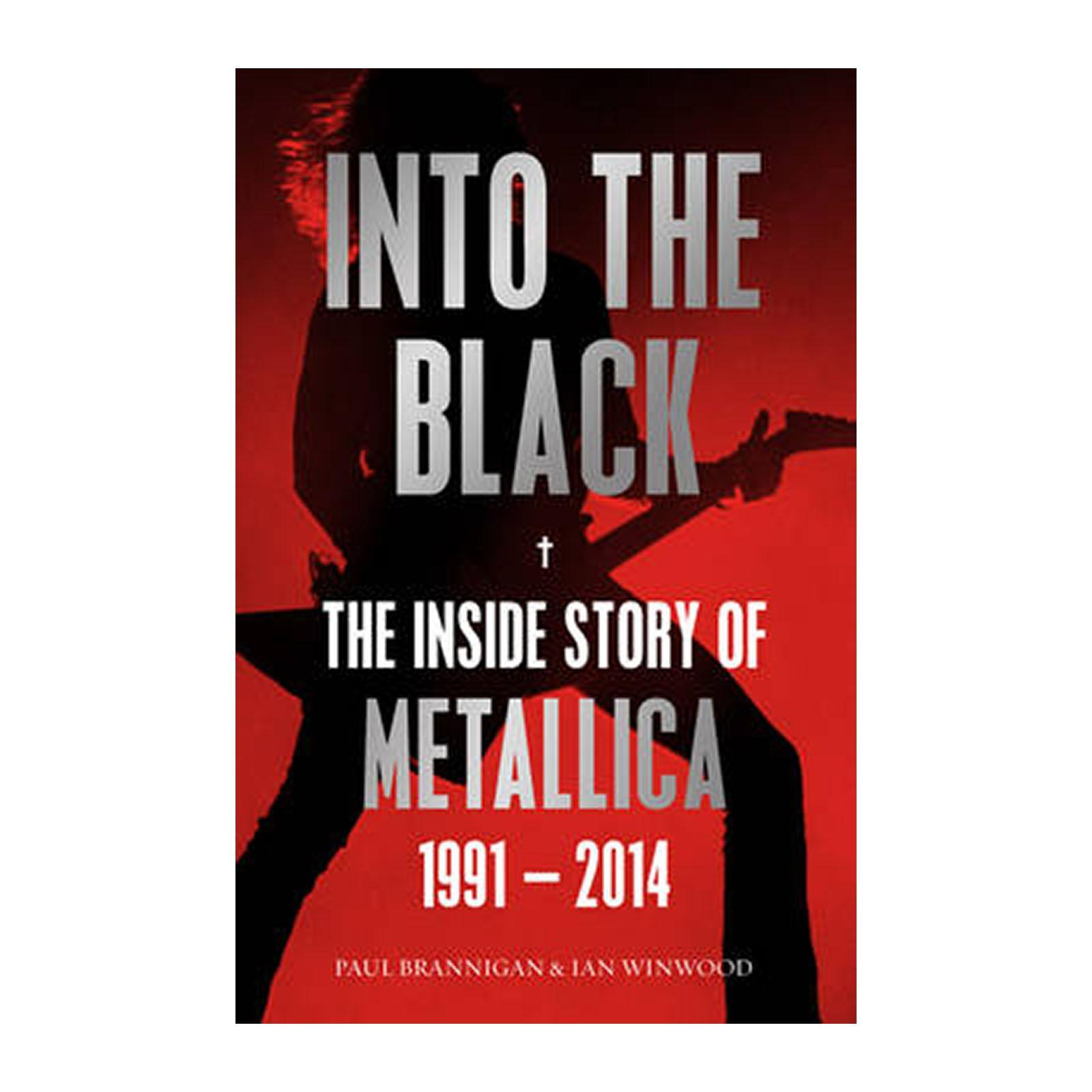 Into The Black: The Inside Story Of Metallica And 1991-2014 (Paperback)