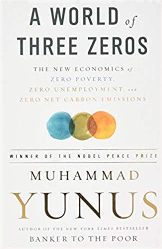 A World of Three Zeros : The New Economics of Zero Poverty, Zero Unemployment, and Zero Net Carbon Emissions