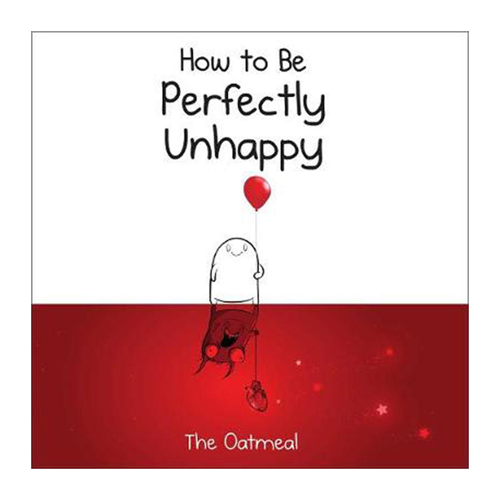 How To Be Perfectly Unhappy (Hardback)