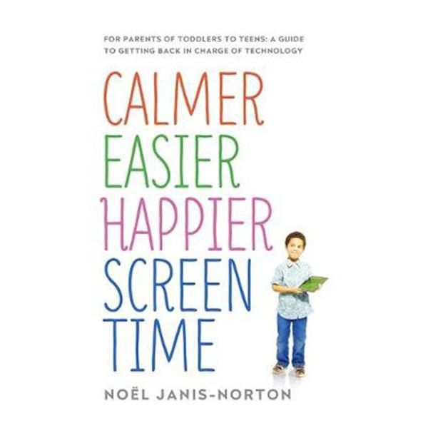 Calmer Easier Happier Screen Time: For Parents Of Toddlers To Teens: A Guide To Getting Back In Charge Of Technology (Paperback)