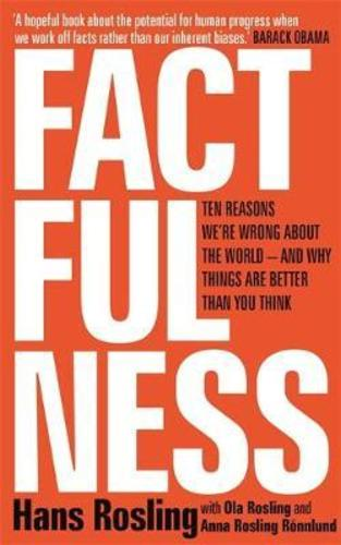 Factfulness: Ten Reasons Were Wrong About the World - and Why Things Are Better Than You Think