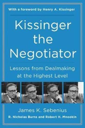 Kissinger the Negotiator : Lessons from Dealmaking at the Highest Level