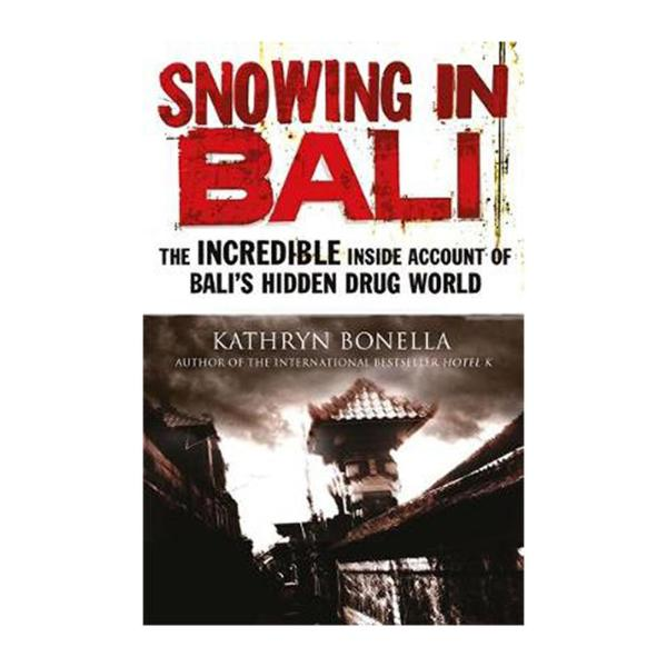 Snowing In Bali: The Incredible Inside Account Of Balis Hidden Drug World (Paperback)