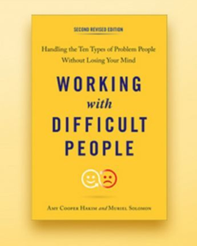 Working with Difficult People : Handling the Ten Types of Problem People without Losing Your Mind