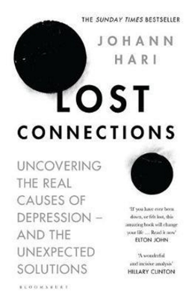 Lost Connections : Why Youre Depressed and How to Find Hope