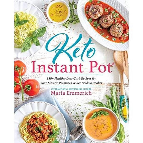 Maria Emmerich Keto Instant Pot: 130+ Healthy Low-Carb Recipes for Your Electric Pressure Cooker or Slow Cooker - Paperback