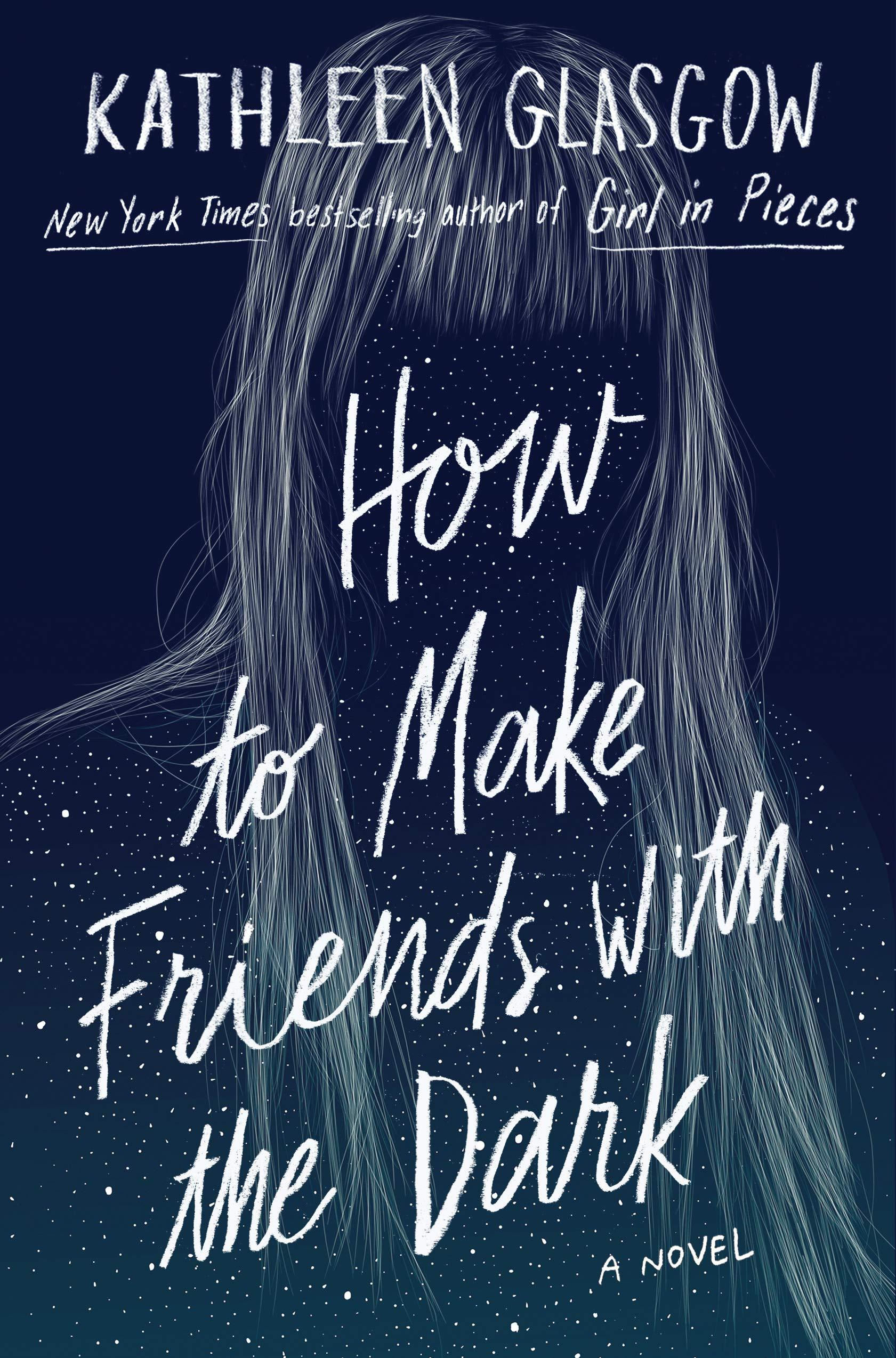 How to Make Friends with the Dark by  Kathleen Glasgow