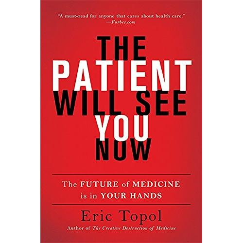 The Patient Will See You Now: The Future of Medicine Is in Your Hands - Paperback