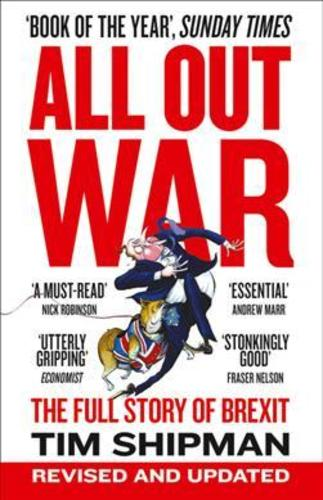 All Out War : The Full Story of How Brexit Sank Britains Political Class