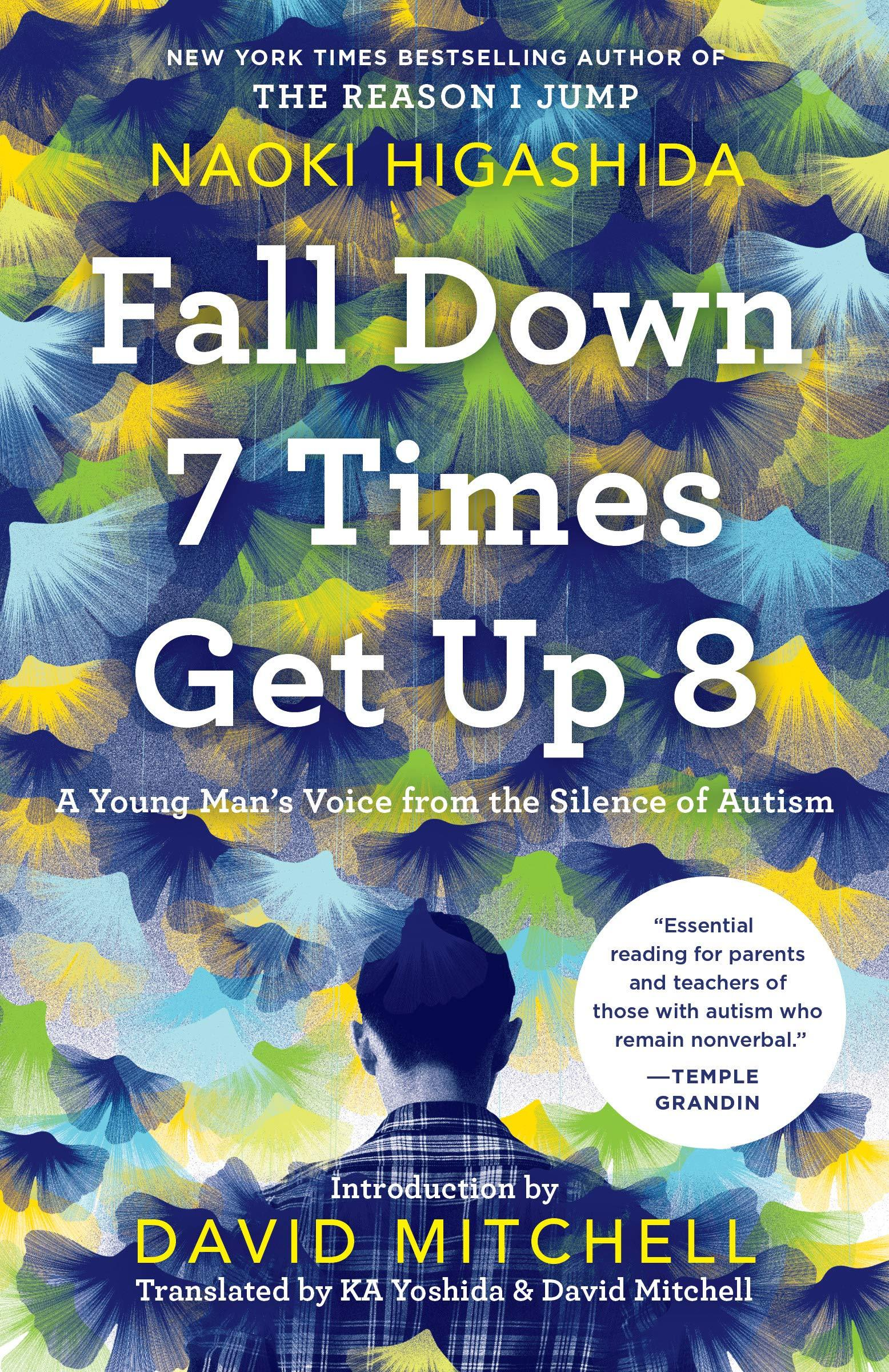 Fall Down 7 Times Get Up 8: A Young Mans Voice from the Silence of Autism by  Naoki Higashida