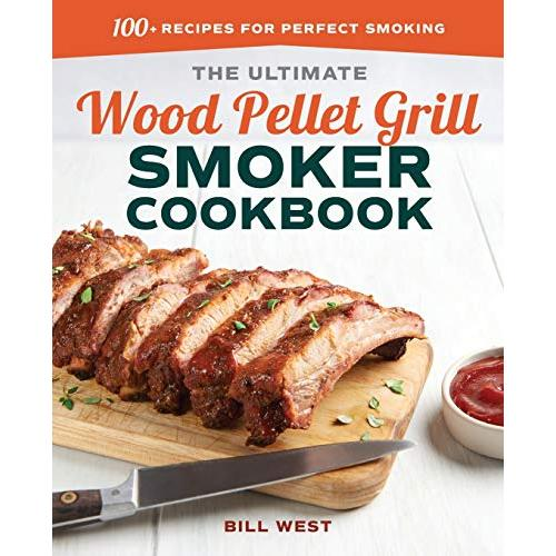 Bill West The Ultimate Wood Pellet Grill Smoker Cookbook: 100+ Recipes for Perfect Smoking - Paperback